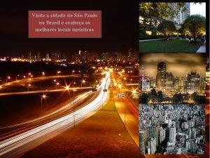 Visite e conheça a cidade de São Paulo no Estado São Paulo na República Federativa do Brasil