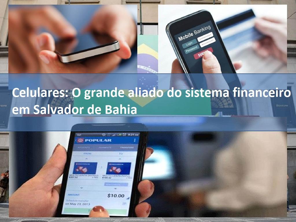 Celulares: O grande aliado do sistema financeiro em Salvador de Bahia