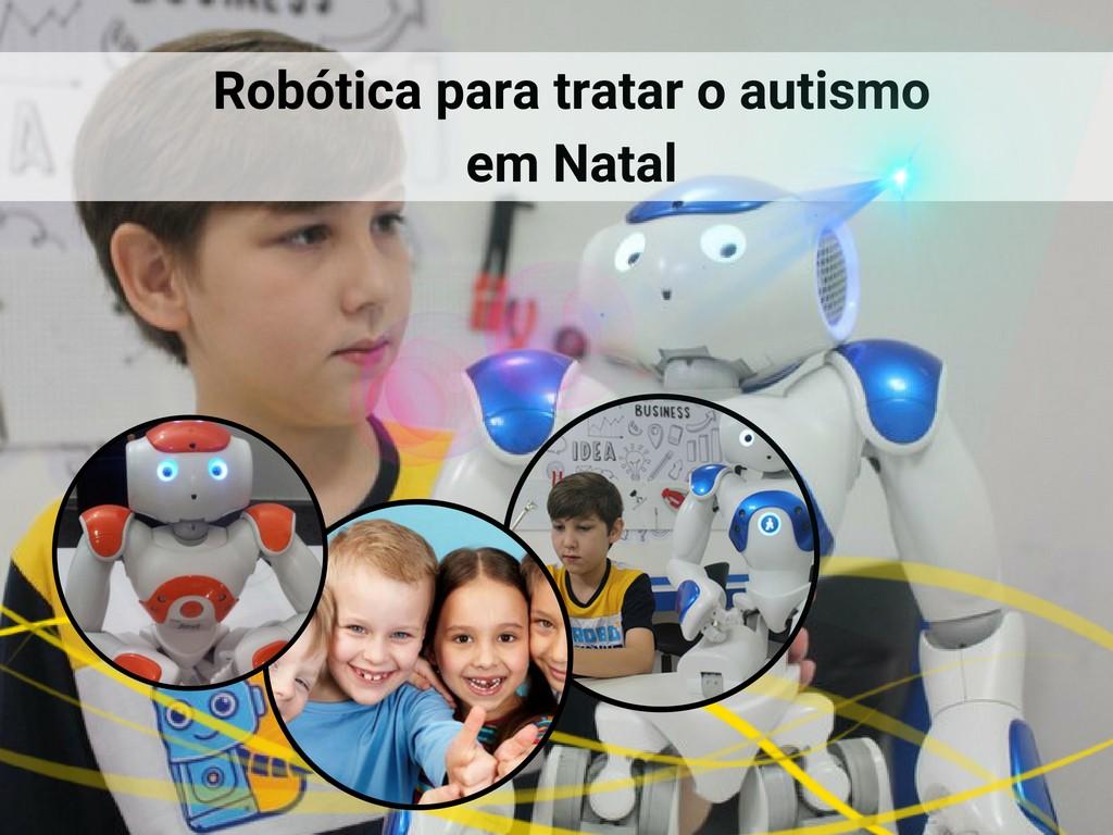 Robótica para tratar o autismo em Natal