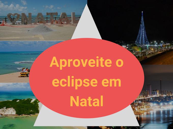Aproveite o eclipse em Natal