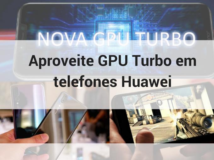 Aproveite o GPU Turbo em telefones Huawei