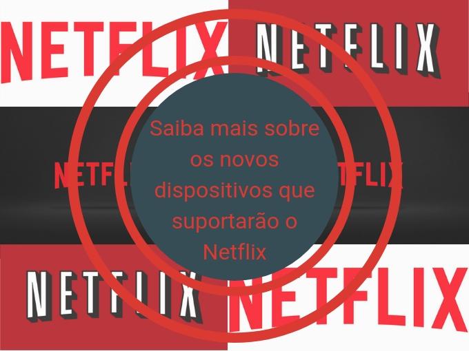 A Netflix certificou mais dispositivos para desfrutar de HDR e HDA
