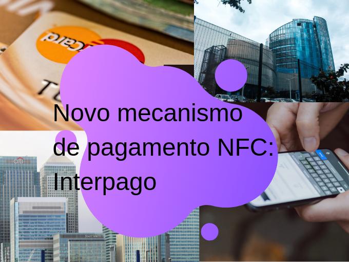 Novo mecanismo de pagamento NFC: Interpago