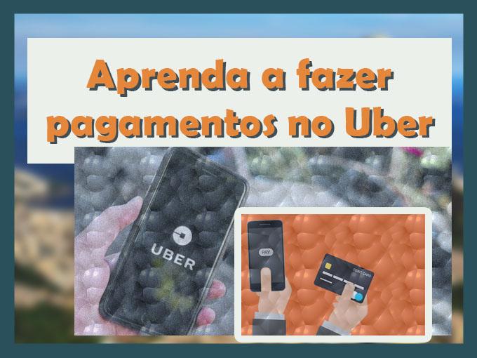 Aprenda a fazer pagamentos no Uber