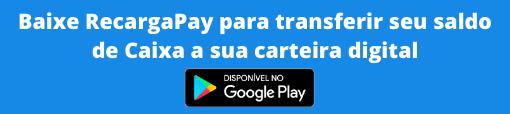 Baixe RecargaPay para transferir seu saldo de Caixa a sua carteira digital