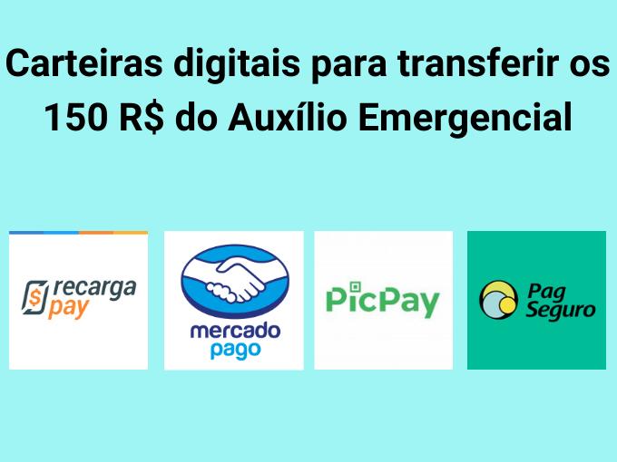 Carteiras digitais para transferir os 150 R$ do Auxílio Emergencial