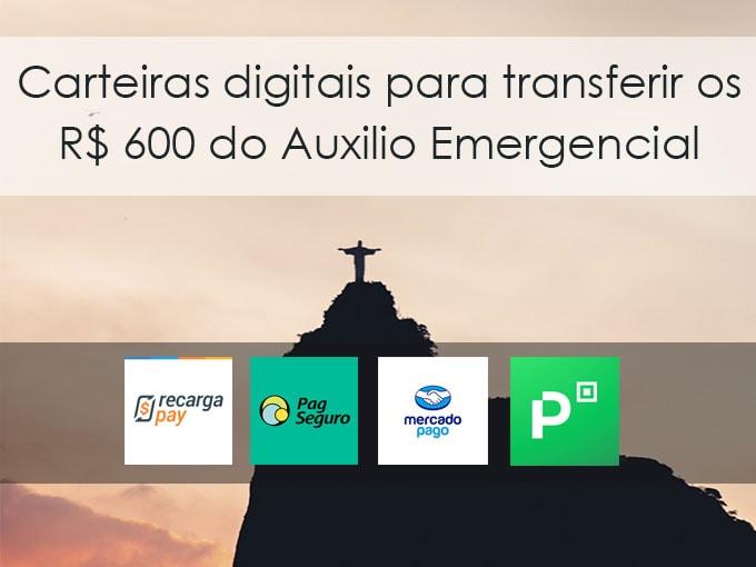Carteiras digitais para transferir os R$600 do Auxilio Emergencial